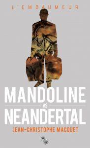 Couverture Luc Mandoline vs Neandertal Jean-Christophe Macquet L'Atelier Mosésu collection l'embaumeur