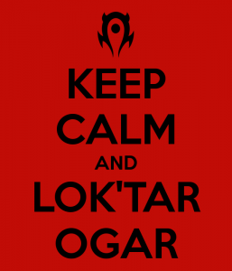 Keep calm and lok'tar ogar