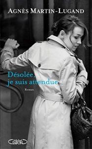 Désolée je suis attendue Agnès Martin-Lugand couverture