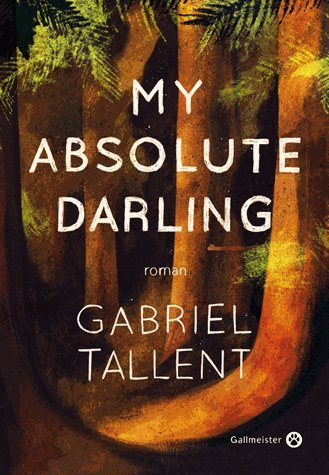 My absolute darling Gabriel Tallent couverture