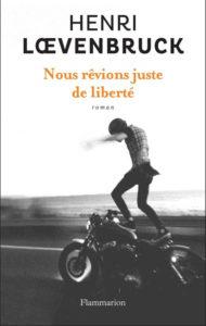 Nous rêvions tous de liberté Henri Loevenbruck couverture
