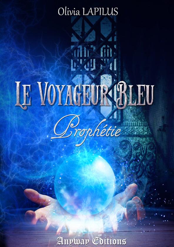 Le Voyageur Bleu tome 1 Prophétie Olivia Lapilus