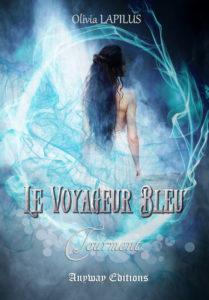 Le Voyageur Bleu tome 3 Tourment Olivia Lapilus