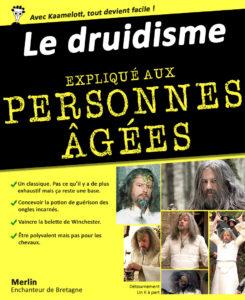 Détournement de couverture pour les nuls Le druidisme expliqué aux personnes âgées Merlin enchanteur de Bretagne Kaamelott par Un K à part