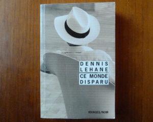Couverture roman Ce monde disparu Dennis Lehane Rivages noir