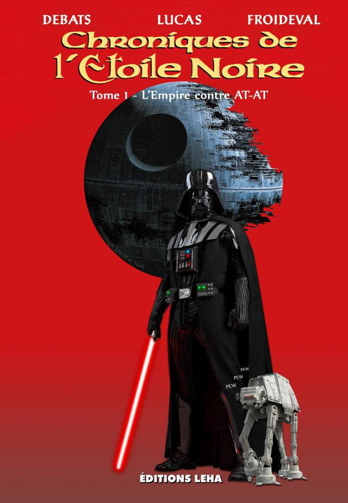 Les Chroniques de l'Etoile Noire l'Empire contre AT-AT Debats Lucas Froideval Star Wars